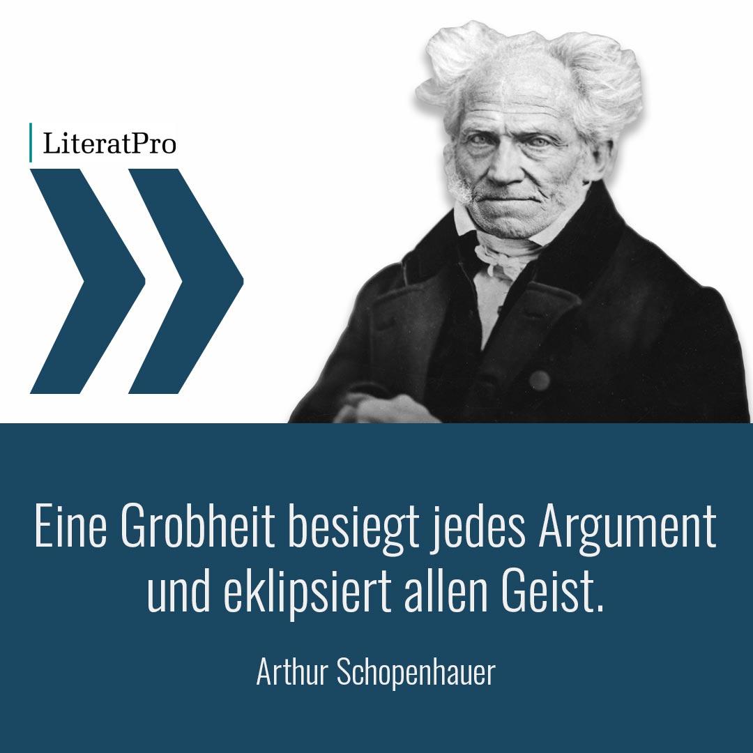 Aphorismus von Schopenhauer Eine Grobheit besiegt jedes Argument und eklipsiert allen Geist.