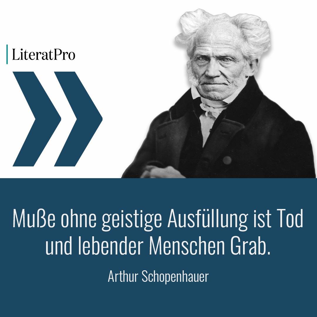 Bild zeigt Schopenhauer und Aphorismus Muße ohne geistige Ausfüllung ist Tod und lebender Menschen Grab