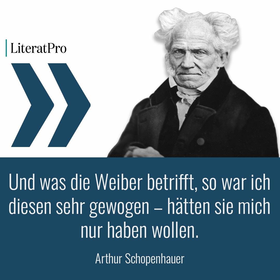 Bild zeigt Schopenhauer und Aphorismus Und was die Weiber betrifft, so war ich diesen sehr gewogen – hätten sie mich nur haben wollen.