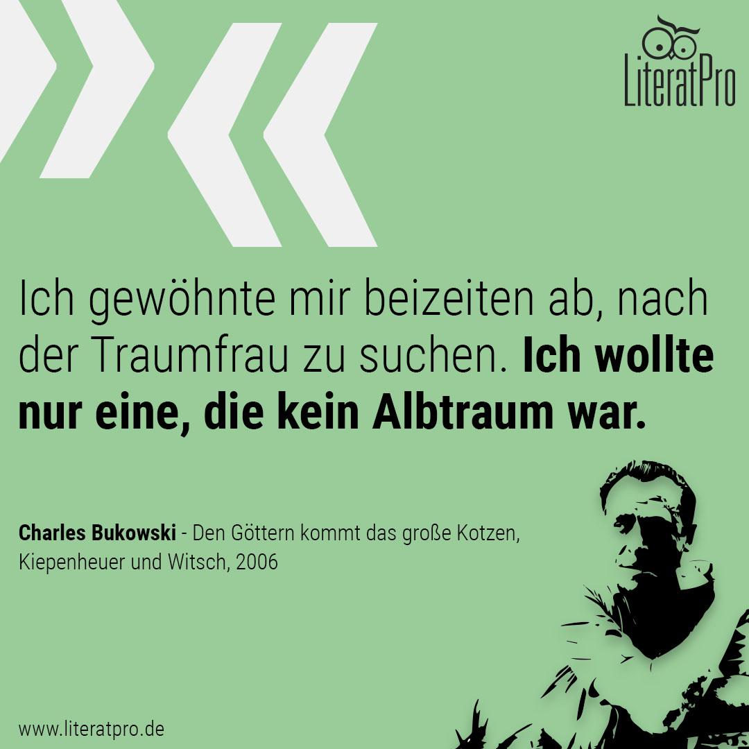 Bild und Zitat von Charles Bukowski Ich gewöhnte mir beizeiten ab, nach der Traumfrau zu suchen. Ich wollte nur eine, die kein Albtraum war