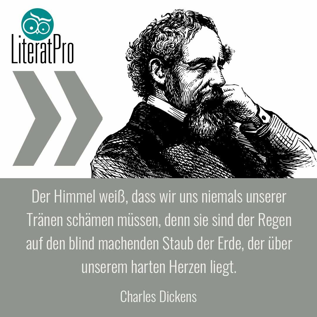 Bild zeigt Zitat von Charles Dickens Der Himmel weiß, dass wir uns niemals unserer Tränen schämen müssen, denn sie sind der Regen auf den blind machenden Staub der Erde, der über unserem harten Herzen liegt.