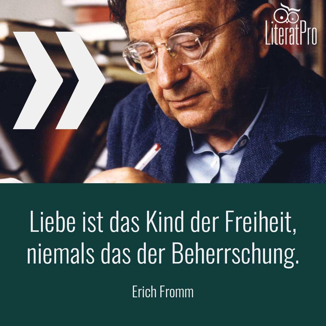 Erich Fromm und Zitat Liebe ist das Kind der Freiheit, niemals das der Beherrschung.