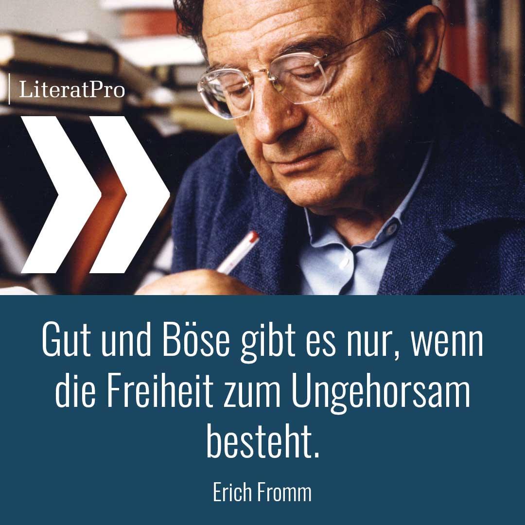 Bild zeigt Erich Fromm und Zitat Gut und Böse gibt es nur, wenn die Freiheit zum Ungehorsam besteht