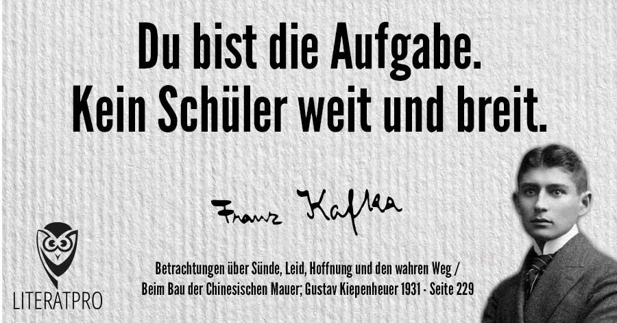 Bild von Franz Kafka und Aphorismus - Du bist die Aufgabe. Kein Schüler weit und breit.