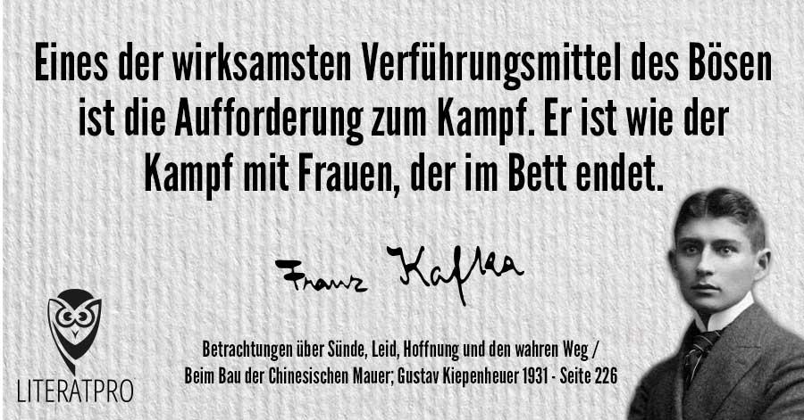 Bild von Franz Kafka und Aphorismus - Eines der wirksamsten Verführungsmittel des Bösen ist die Aufforderung zum Kampf. Er ist wie der Kampf mit Frauen, der im Bett endet.