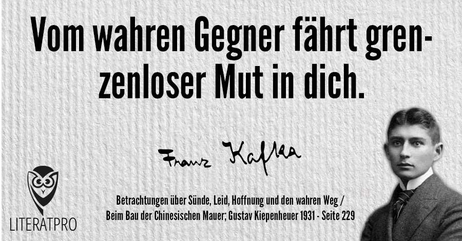 Bild von Franz Kafka und Aphorismus - Vom wahren Gegner fährt grenzenloser Mut in dich.