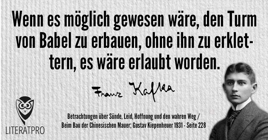 Bild zeigt Franz Kafka und Aphorismus - Wenn es möglich gewesen wäre, den Turm von Babel zu erbauen, ohne ihn zu erklettern, es wäre erlaubt worden.