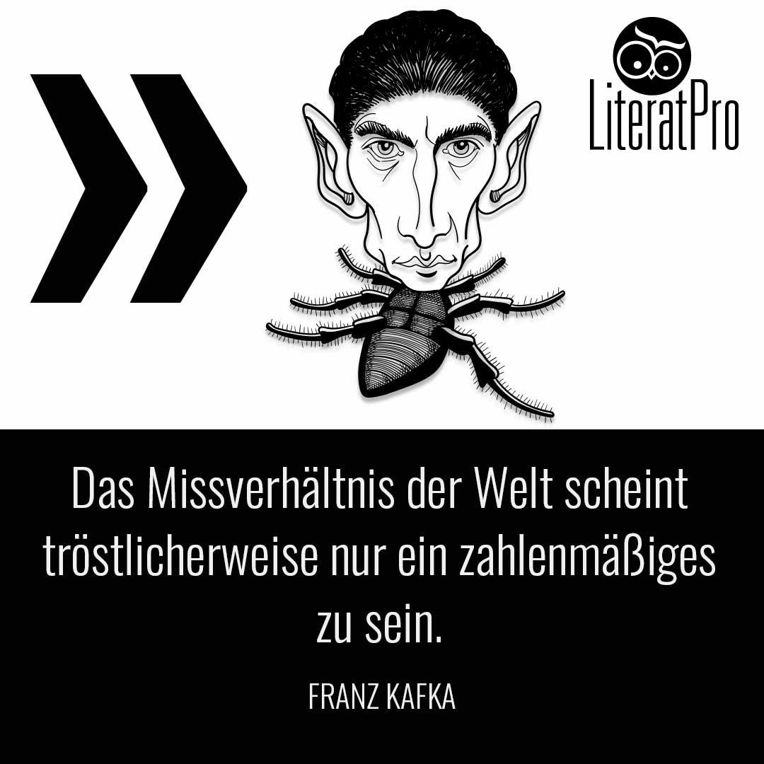 Bild zeigt Zitat von Franz Kafka - Das Mißverhältnis der Welt scheint tröstlicherweise nur ein zahlenmäßiges zu sein.