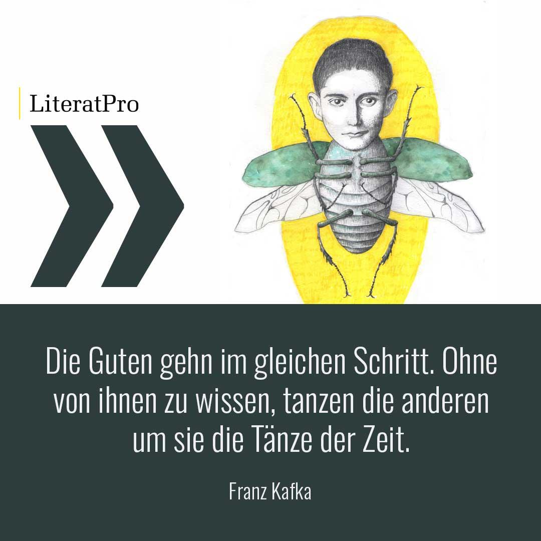 Bild zeigt Franz Kafka und Zitat Die Guten gehn im gleichen Schritt. Ohne von ihnen zu wissen, tanzen die anderen um sie die Tänze der Zeit