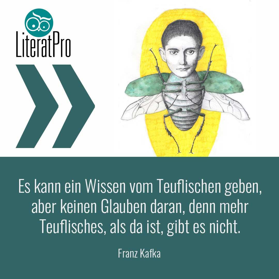 Bild zeigt Aphorismus von Franz Kafka Es kann ein Wissen vom Teuflischen geben, aber keinen Glauben daran, denn mehr Teuflisches, als da ist, gibt es nicht.