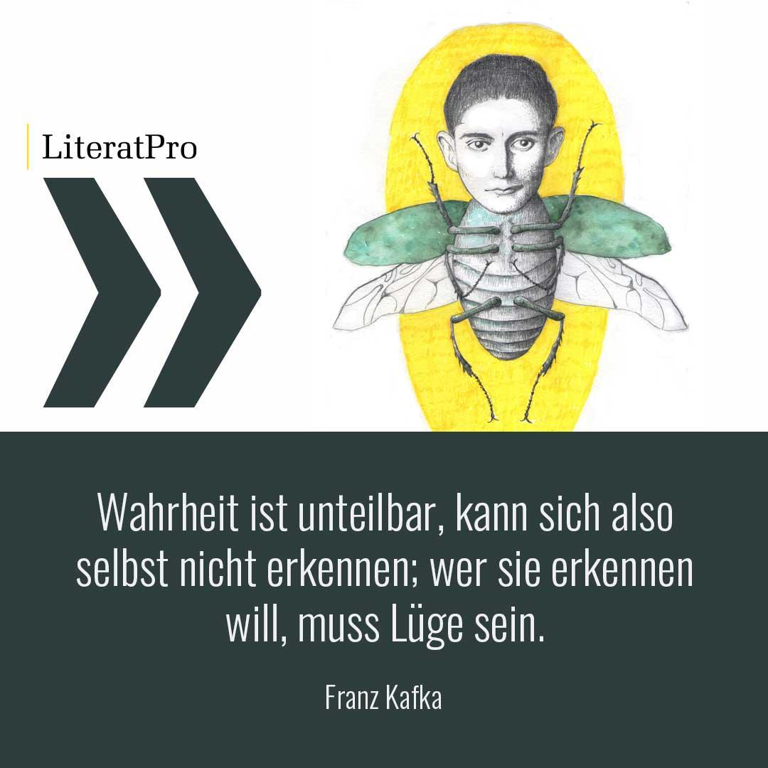 Bild zeigt Franz Kafka und Zitat Wahrheit ist unteilbar, kann sich also selbst nicht erkennen; wer sie erkennen will, muss Lüge sein