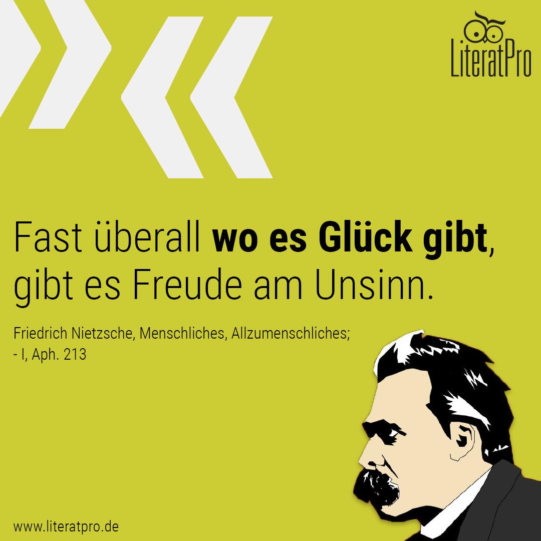 Bild zeigt Friedrich Nioetzsche und Zitat Fast überall wo es Glück gibt, gibt es Freude am Unsinn.