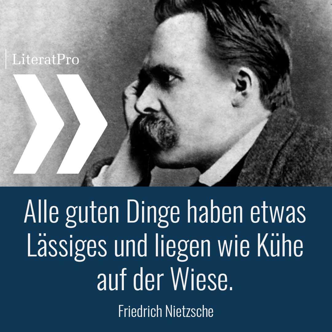 Bild von Friedrich Nietzsche und Zitat - Alle guten Dinge haben etwas Lässiges und liegen wie Kühe auf der Wiese.