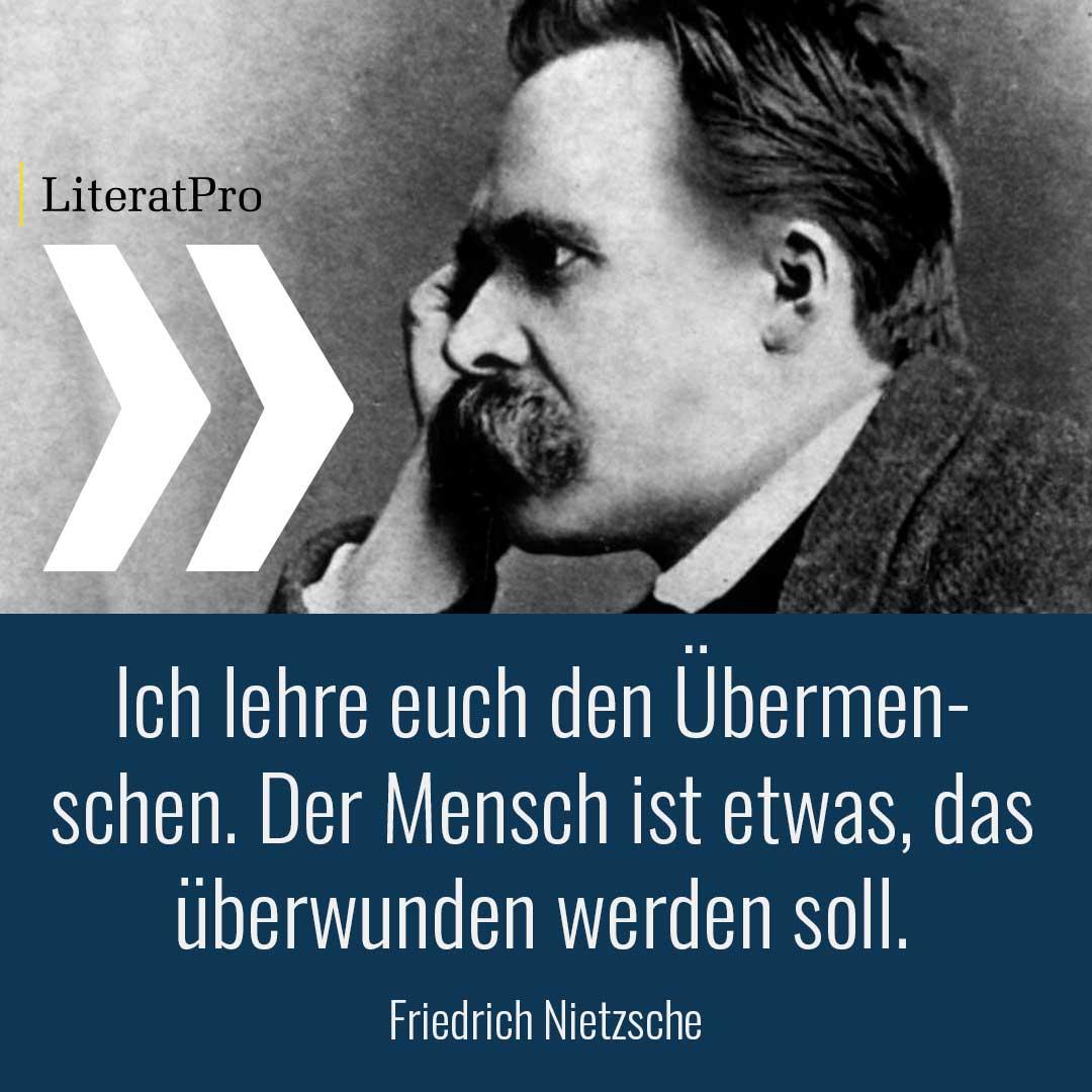 Bild zeigt Friedrich Nietzsche und Zitat Ich lehre euch den Übermenschen. Der Mensch ist etwas, das überwunden werden soll.