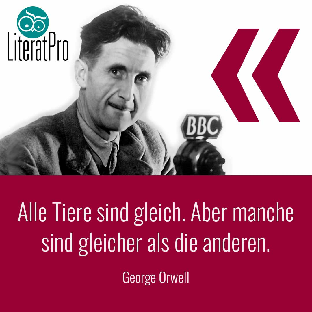 Bild zeigt George Orwell und Zitat Alle Tiere sind gleich. Aber manche sind gleicher als die anderen.