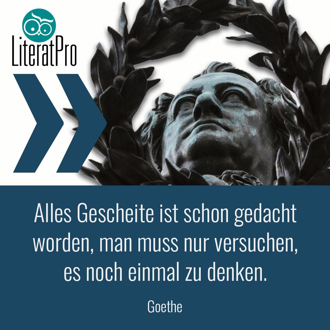 Bild zeigt Zitat von Goethe Alles Gescheite ist schon gedacht worden, man muss nur versuchen, es noch einmal zu denken.
