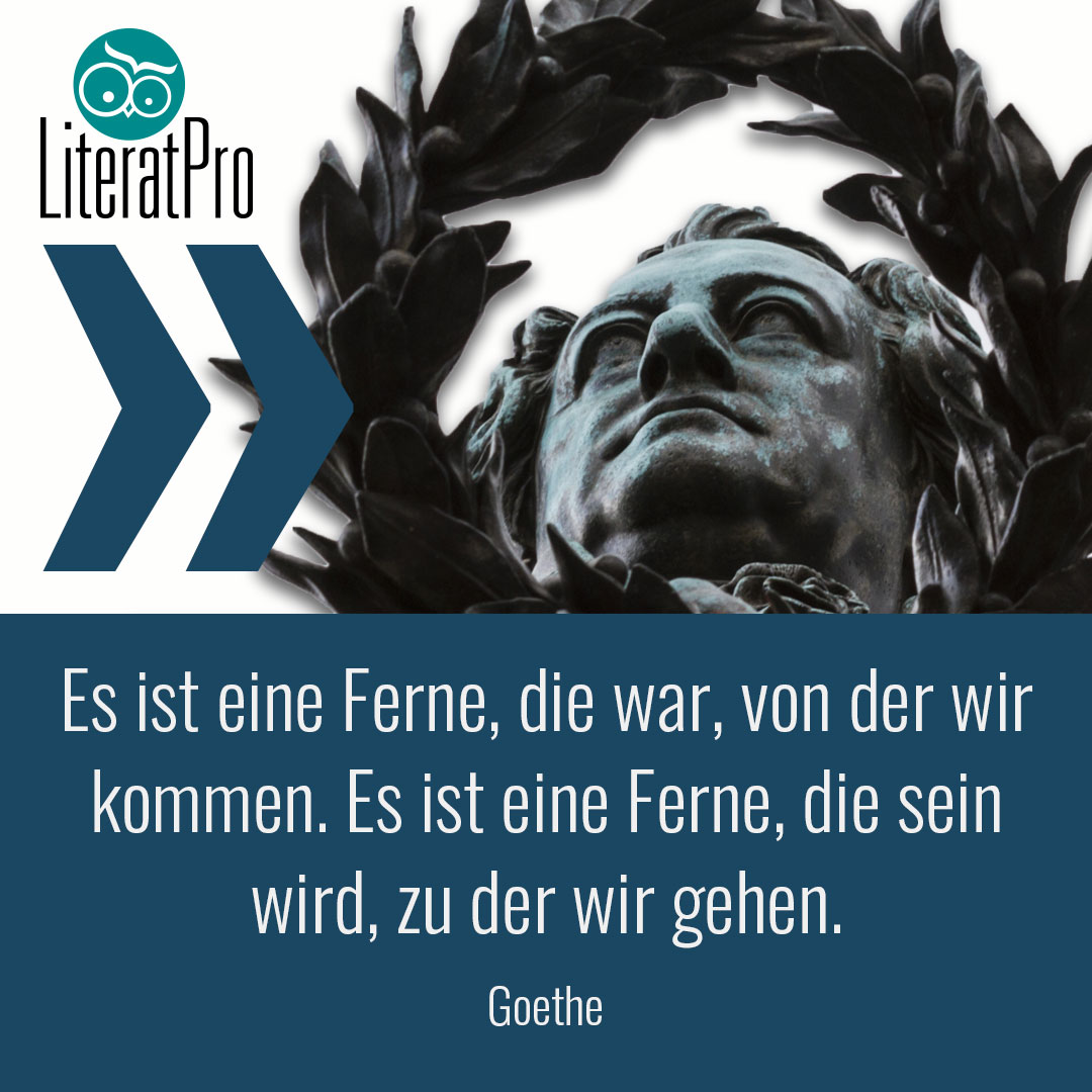 Bild zeigt Zitat von Goethe Es ist eine Ferne, die war, von der wir kommen. Es ist eine Ferne, die sein wird, zu der wir gehen.