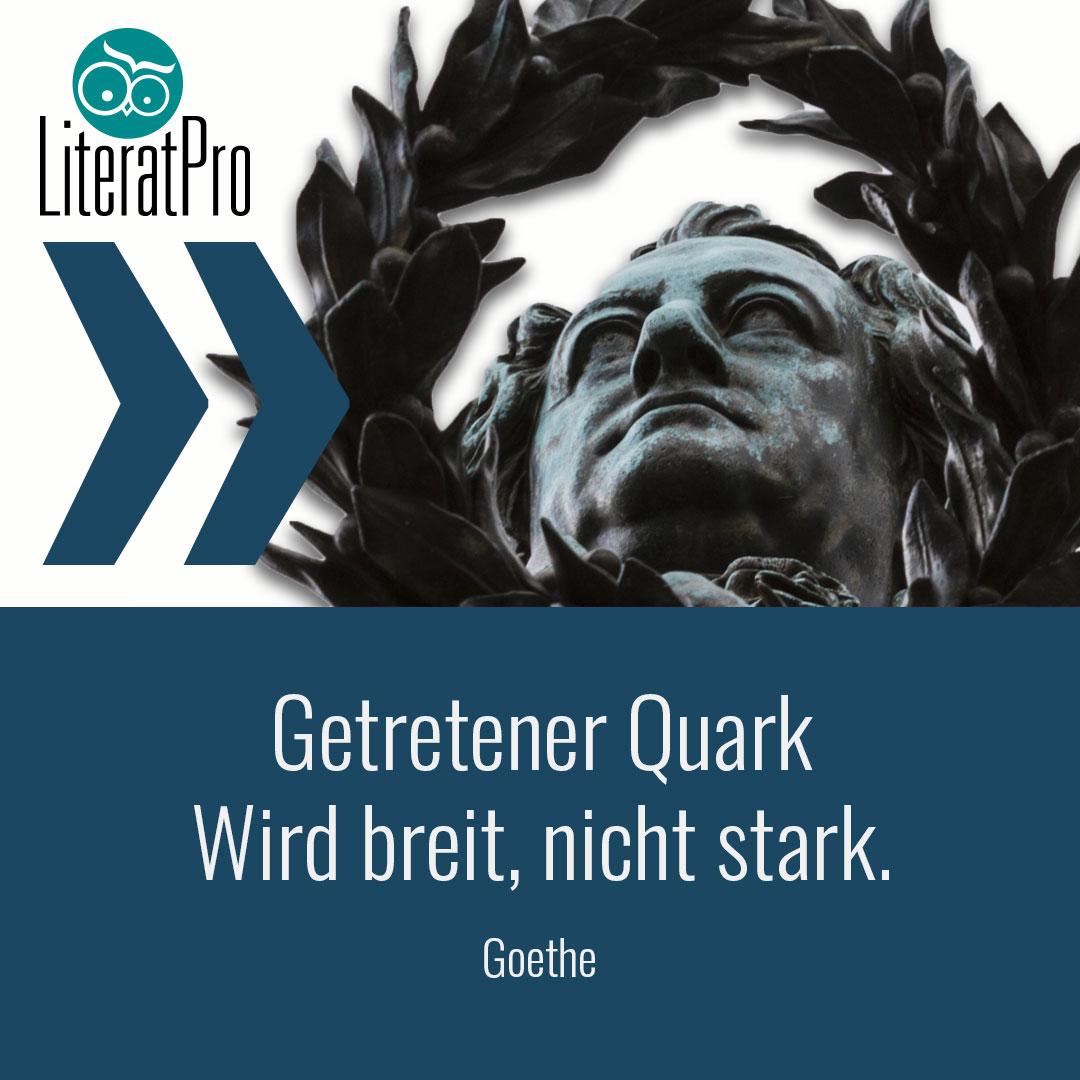 Bild zeigt Zitat von Goethe Getretener Quark // Wird breit, nicht stark.