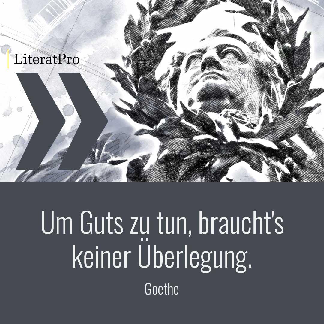 Bild zeigt Goethe und Zitat Um Guts zu tun, braucht's keiner Überlegung.