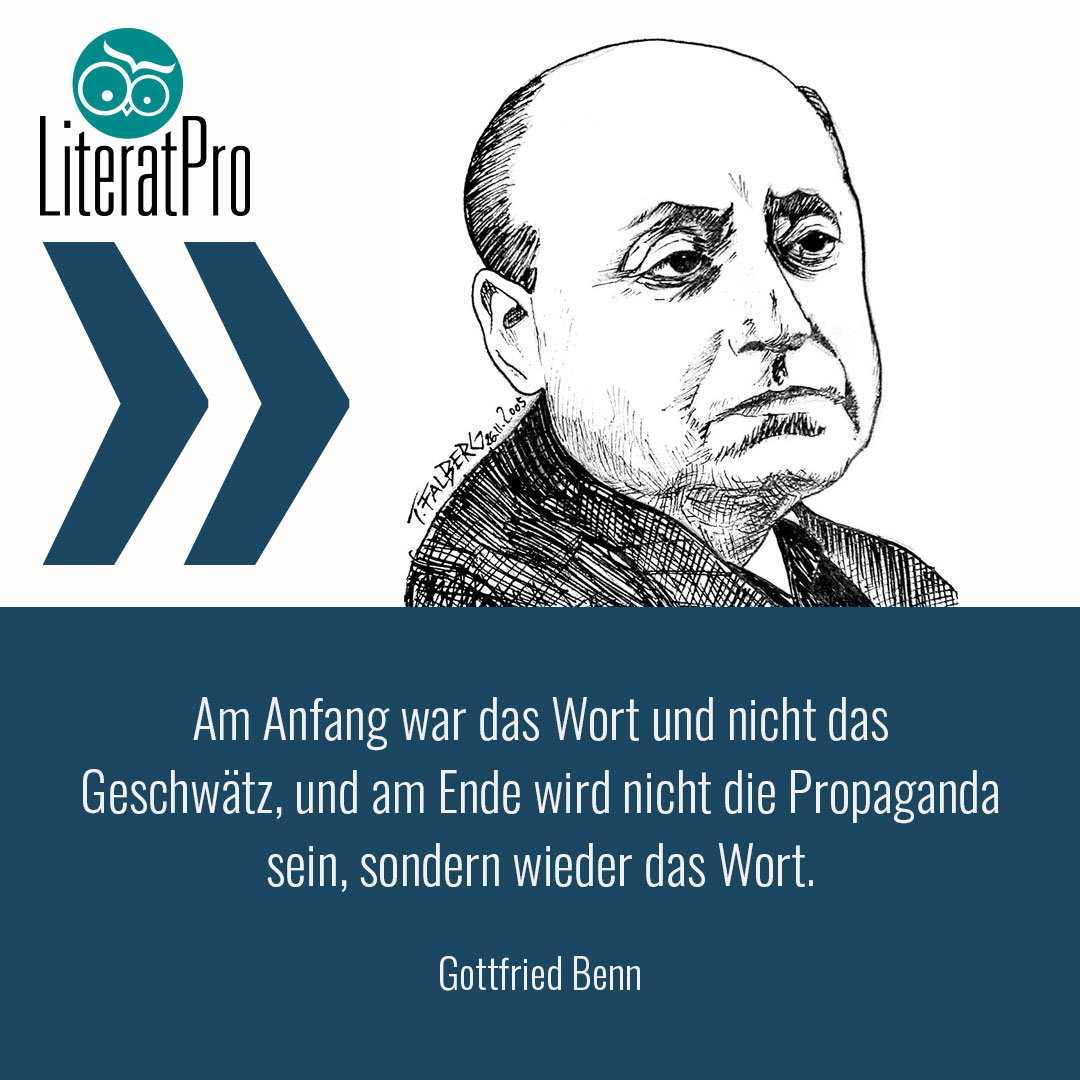 Gottfried Benn Zitat Am Anfang war das Wort und nicht das Geschwätz, und am Ende wird nicht die Propaganda sein, sondern wieder das Wort