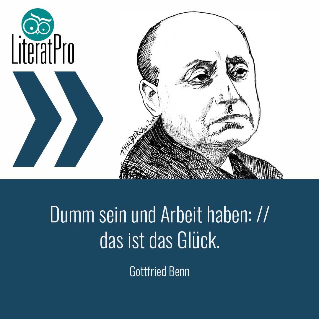 Gottfried Benn Zitat Dumm sein und Arbeit haben das ist das Glück.