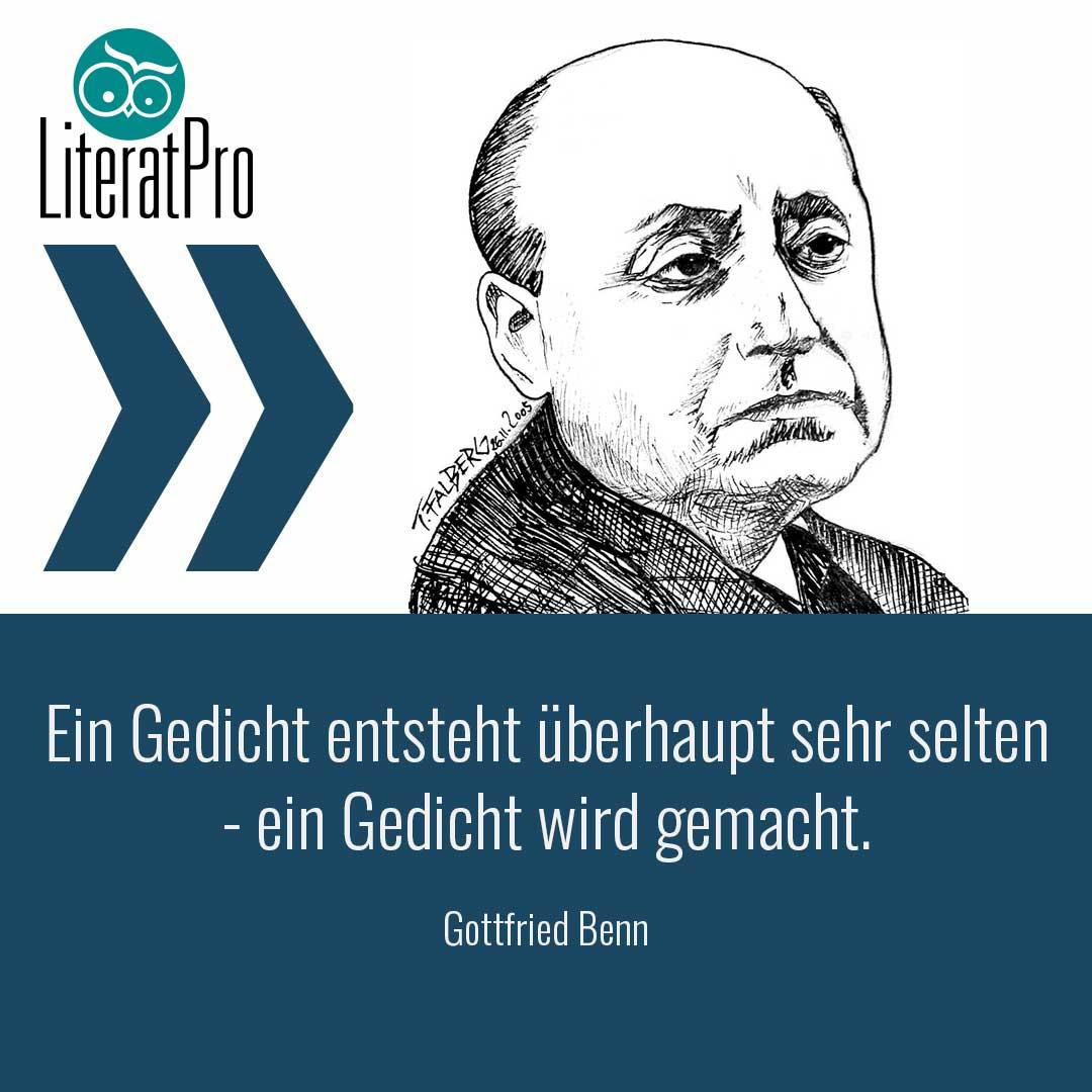 Gottfried Benn Zitat Ein Gedicht entsteht überhaupt sehr selten - ein Gedicht wird gemacht.
