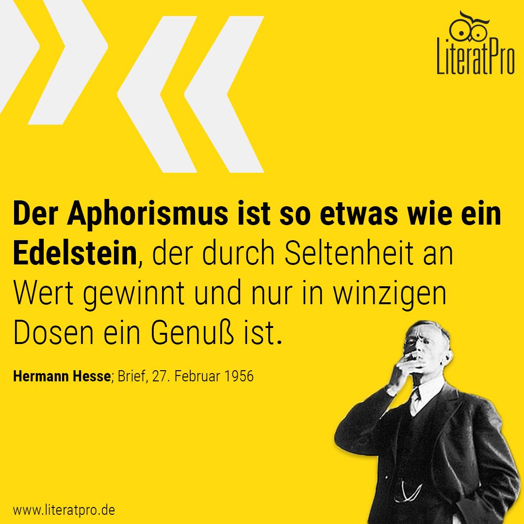 Bild zeigt Spruch von Hermann Hesse Der Aphorismus ist so etwas wie ein Edelstein, der durch Seltenheit an Wert gewinnt und nur in winzigen Dosen ein Genuß ist