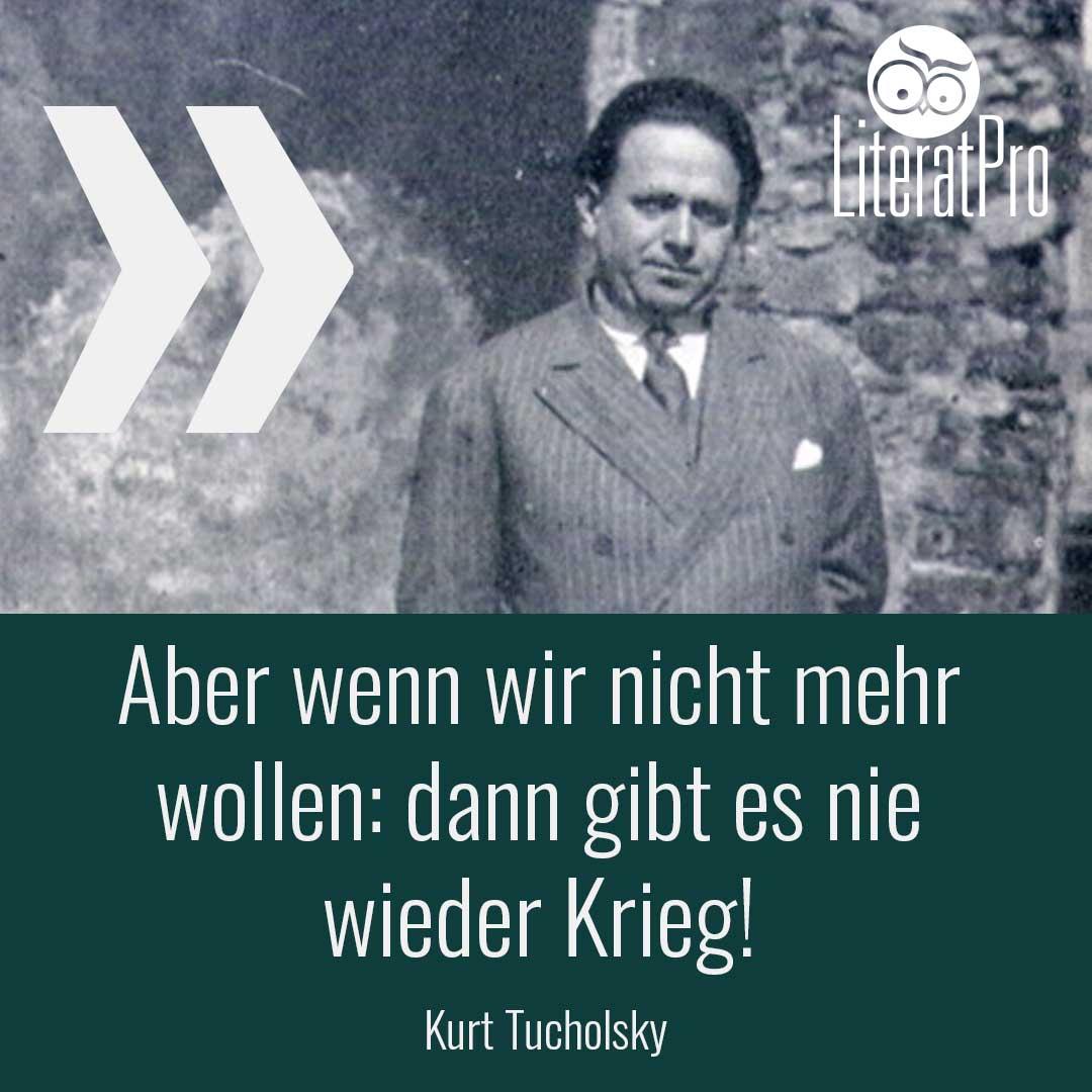 Bild zeigt Kurt Tucholsky und Zitat Aber wenn wir nicht mehr wollen: dann gibt es nie wieder Krieg
