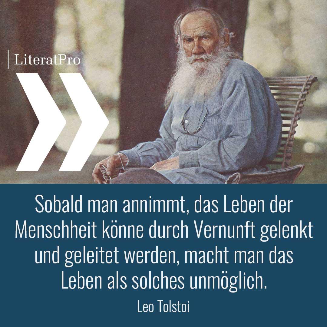 Bild zeigt Leo Tolstoi und Zitat Sobald man annimmt, das Leben der Menschheit könne durch Vernunft gelenkt und geleitet werden, macht man das Leben als solches unmöglich.