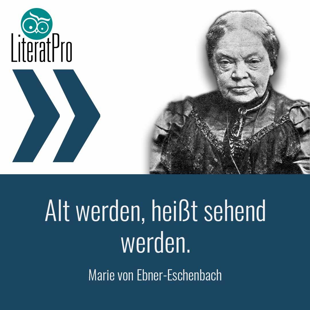 Bild zeigt Marie von Ebner Eschenbach und Aphorismus Alt werden, heißt sehend werden.