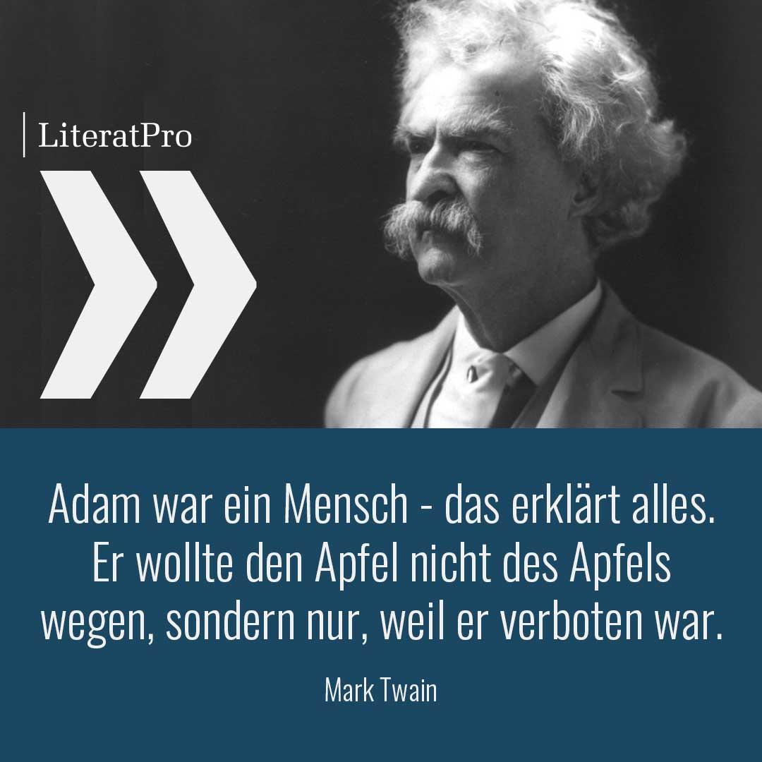 Bild zeigt Mark Twain und Zitat Adam war ein Mensch - das erklärt alles. Er wollte den Apfel nicht des Apfels wegen, sondern nur, weil er verboten war