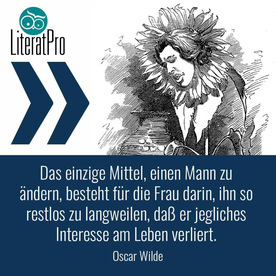 Bild zeigt Zitat von Oscar Wilde Das einzige Mittel, einen Mann zu ändern, besteht für die Frau darin, ihn so restlos zu langweilen, daß er jegliches Interesse am Leben verliert.