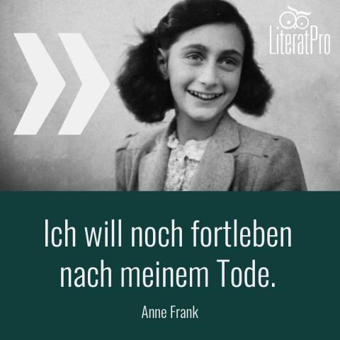Bild zeigt Anne Frank und Zitat Ich will noch fortleben nach meinem Tode