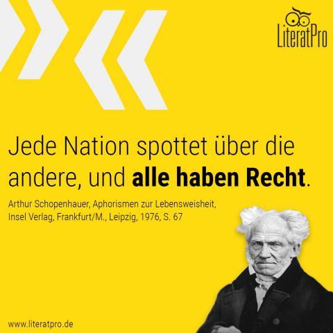 Bild von Schopenhauer mit Zitat Jede Nation spottet über die andere und alle haben Recht.