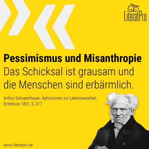 Bild von Schopenhauer mit Zitat Pessimismus und Misanthropie Das Schicksal ist grausam und die Menschen sind erbärmlich.