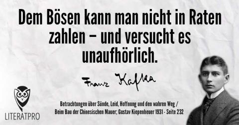 Bild zeigt Franz Kafka und Aphorismus - Dem Bösen kann man nicht in Raten zahlen – und versucht es unaufhörlich.