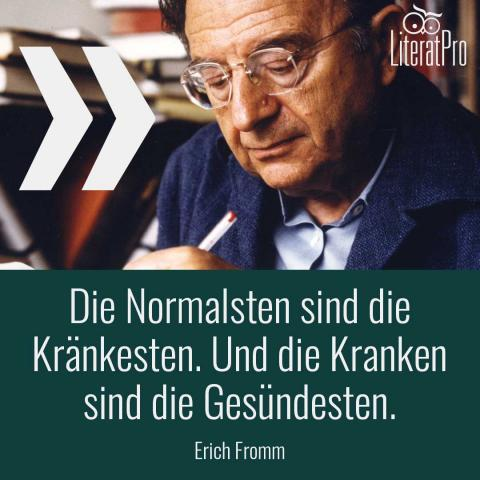 Bild zeigt Erich Fromm und Zitat Die Normalsten sind die Kränkesten. Und die Kranken sind die Gesündesten.