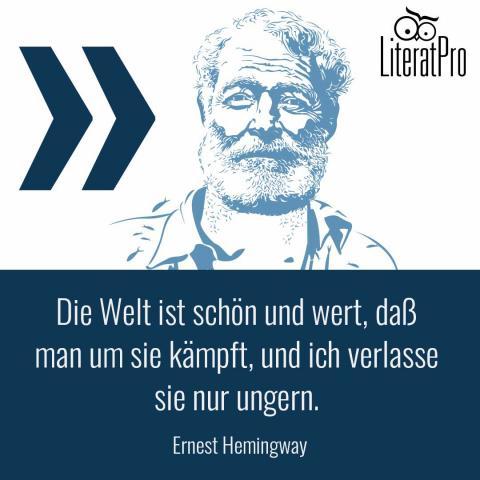 Bild zeigt Hemingway und Zitat Die Welt ist schön und wert, daß man um sie kämpft, und ich verlasse sie nur ungern