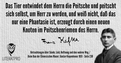 Bild zeigt Franz Kafka und Aphorismus - Das Tier entwindet dem Herrn die Peitsche und peitscht sich selbst
