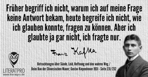 Bild von Franz Kafka und Aphorismus - Früher begriff ich nicht, warum ich auf meine Frage keine Antwort bekam