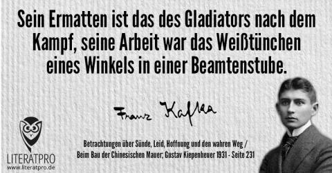 Bild von Franz Kafka und Aphorismus - Sein Ermatten ist das des Gladiators nach dem Kampf