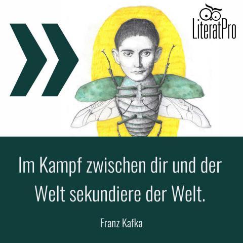 Bild zeigt Franz Kafka und Zitat Im Kampf zwischen dir und der Welt sekundiere der Welt.