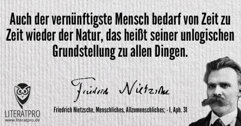 Bild von Friedrich Nietzsche und Zitat - Auch der vernünftigste Mensch bedarf von Zeit zu Zeit wieder der Natur, das heißt seiner unlogischen Grundstellung zu allen Dingen.