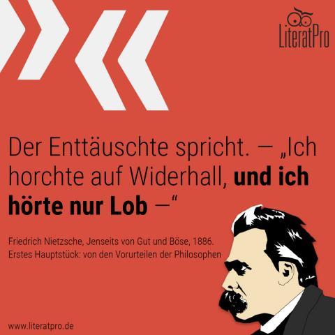 """Bild zeigt Friedrich Nietzsche und Zitat Der Enttäuschte spricht. — """"Ich horchte auf Widerhall, und ich hörte nur Lob —"""""""