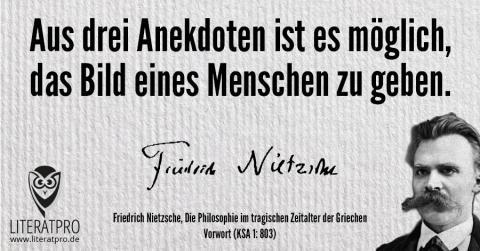 Bild von Friedrich Nietzsche und Zitat - Aus drei Anekdoten ist es möglich, das Bild eines Menschen zu geben.