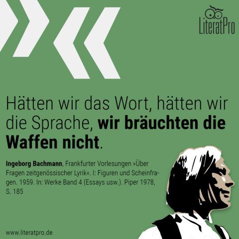 Bild zeigt Ingeborg Bachmann und Zitat Hätten wir das Wort, hätten wir die Sprache, wir bräuchten die Waffen nicht