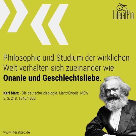 Bild zeigt Karl Marx mit Zitat Philosophie und Studium der wirklichen Welt verhalten sich zueinander wie Onanie und Geschlechtsliebe.