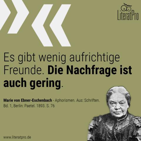 Bild zum Zitat von Marie von Ebner-Eschenbach Es gibt wenig aufrichtige Freunde. Die Nachfrage ist auch gering
