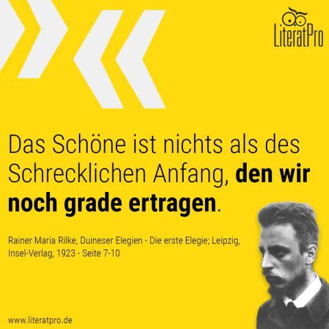 Bild zeigt Rainer Maria Rilke und Zitat Das Schöne ist nichts als des Schrecklichen Anfang, den wir noch grade ertragen.