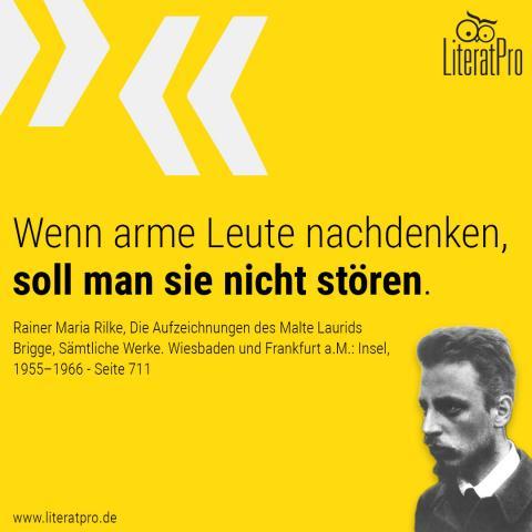 Bild von Rilke mit Zitat Wenn arme Leute nachdenken, soll man sie nicht stören